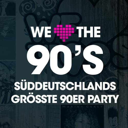 Tickets kaufen für WE LOVE THE 90'S - SUEDDEUTSCHLANDS GRÖSSTE 90er PARTY am 24.03.2018