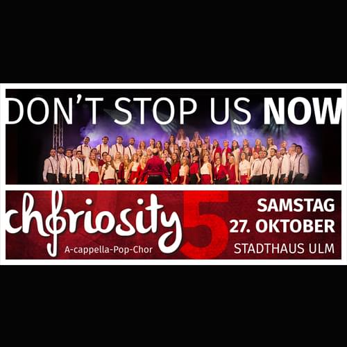 Tickets kaufen für Choriosity - Don't stop us now am 27.10.2018